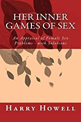 [ HER INNER GAMES OF SEX: AN APPRAISAL OF FEMALE SEX PROBLEMS - WITH SOLUTIONS ] BY Howell Dsc, Dr Harry ( Author ) Apr - 2014 [ Paperback ] Paperback