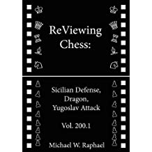ReViewing Chess: Sicilian, Dragon, Yugoslav Attack, Vol. 200.1 (ReViewing Chess: Openings) (English Edition)