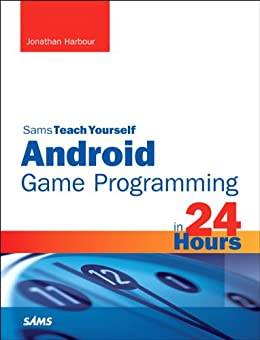 Sams Teach Yourself Android Game Programming in 24 Hours by [Harbour, Jonathan S.]