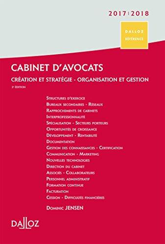 Cabinet d'avocats 2017/2018. Création et stratégie - Organisation et gestion - 3e éd.