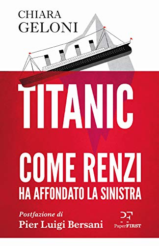Titanic. Come Renzi ha affondato la sinistra