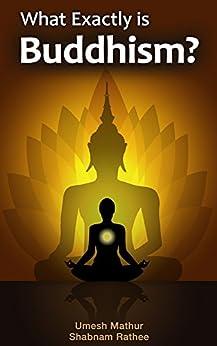 What exactly is Buddhism? by [Mathur, Umesh, Rathee, Shabnam]