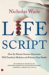 Life Script: How the Human Genome Discoveries Will Transform Medicine and Enhance Your Health by Nicholas Wade (2002-09-17)