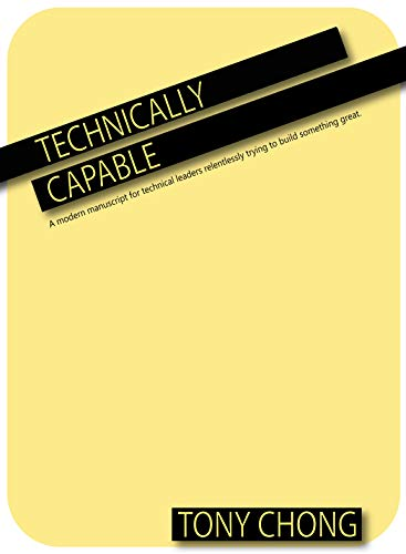 Technically Capable: A modern manuscript for technical leaders relentlessly trying to build something great. (English Edition)
