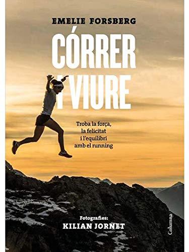 Córrer i viure: Trobar la força, la felicitat i l'equilibri en el running (NO FICCIÓ COLUMNA) por Emelie Forsberg