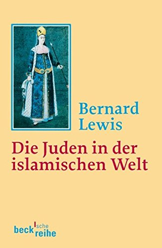 Die Juden in der islamischen Welt: Vom frühen Mittelalter bis ins 20. Jahrhundert (Beck'sche Reihe)