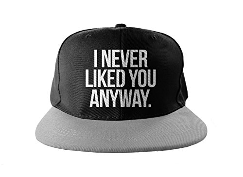 I Never Liked You Anyway Cool Swag Hip Hop Stampa Snapback Berrettopello Berretto Nero Grigio