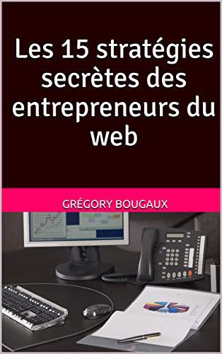 Livre numérique Les 15 stratégies secrètes des entrepreneurs du web