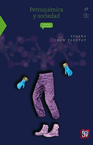 Petroquímica y sociedad (Seccion de Obras de Ciencia y Tecnologia) por Susana Chow Pangtay