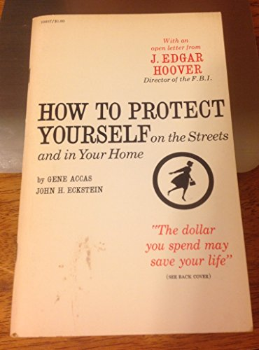 How to Protect Yourself on the Streets and in Your Home, With an open letter from J. Edgar Hoover, Director of the F.B.I.