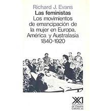 Las feministas: Los movimientos de emancipación de la mujer en Europa, América y Australasia, 1840-1920 (Historia)