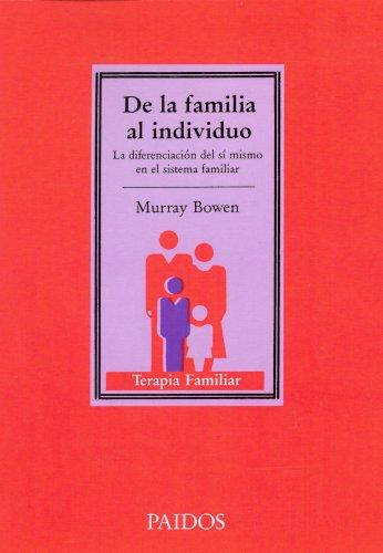 De la familia al individuo: La diferenciación del sí mismo en el sistema familiar (TERAPIA FAMILAR) por Murray Bowen