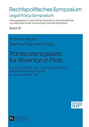 Transparenzgesetz fuer Rheinland-Pfalz: Tagung anlaesslich des 15-jaehrigen Bestehens des Instituts fuer Rechtspolitik an der Universitaet Trier (Rechtspolitisches Symposium 18)