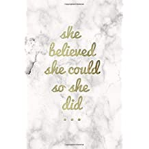 She Believed She Could So She Did: Positive Notebook Journal 120-Page Lined for Female Empowerment: Volume 1 (Girl Power Journals)