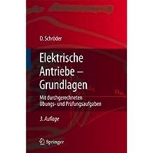 Elektrische Antriebe - Grundlagen: Mit durchgerechneten Übungs- und Prüfungsaufgaben (Springer-Lehrbuch)