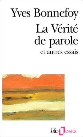 La Vérité de parole et autres essais par Yves Bonnefoy