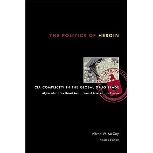 [(The Politics of Heroin : CIA Complicity in the Global Drug Trade)] [By (author) Alfred W. McCoy] published on (May, 2003)