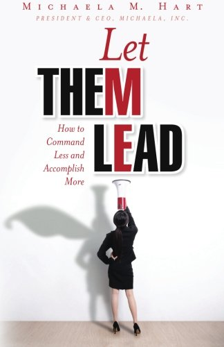 Let Them Lead: How to Command Less and Accomplish More por Michaela M. Hart