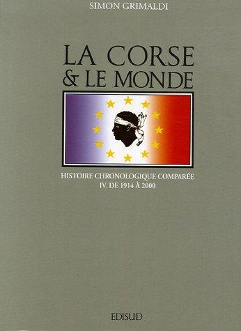 la Corse & le monde : Histoire chronologique comparée, Tome 4, de 1914 à 2000