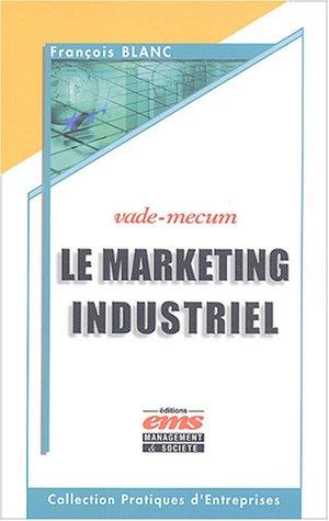 Marketing industriel : Vade-mecum