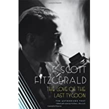 The Love of the Last Tycoon: The Authorized Text: A Scribner Classic