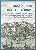 Uma Igreja  Duas Histórias: um percurso pela história e pelo património da antiga igreja manuelina da Misericórdia de Lisboa