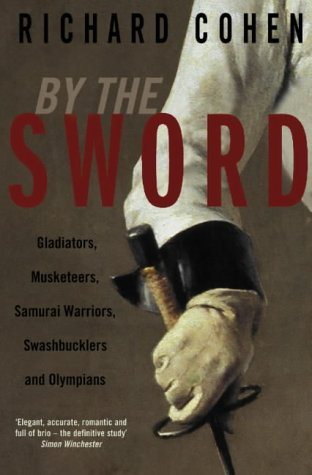 By the Sword: Gladiators, Musketeers, Duelists, Samurai, Swashbucklers and Points of Honour