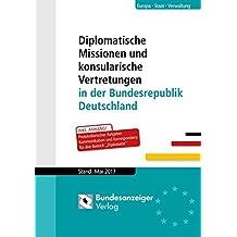 Diplomatische Missionen und konsularische Vertretungen in der Bundesrepublik Deutschland: Stand: Mai 2017