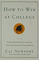 How to Win at College: Simple Rules for Success from Star Students by Cal Newport (12-Apr-2005) Paperback