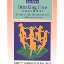 Breaking Free Workbook: Practical help for survivors of child sexual abuse: Help for Survivors of Child Sex Abuse (Insight)
