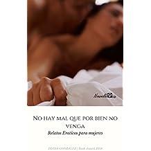 Relatos eroticos para Mujeres: No hay mal que por bien no venga