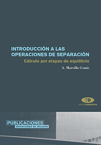 Introducción a las operaciones de separación: Cálculo por etapas de equilibrio (Textos docentes) por Antonio Marcilla Gomis
