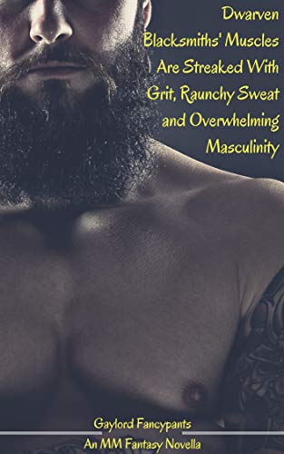 Dwarven Blacksmiths' Muscles Are Streaked With Grit, Raunchy Sweat and Overwhelming Masculinity: An MM Fantasy Novella (Fantasy Men Swing Swords of Thunderous Manhood Book 2) (English Edition) - Nasty Pig