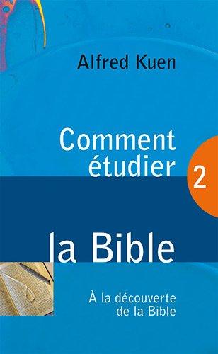 Comment étudier la Bible : Tome 2, A la découverte de la bible par Alfred Kuen