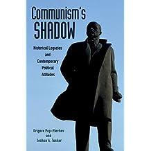 Communism's Shadow: Historical Legacies and Contemporary Political Attitudes (Princeton Studies in Political Behavior)