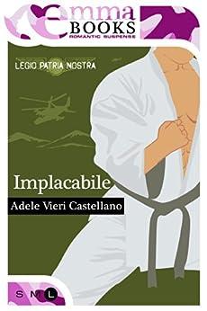 Implacabile (Legio Patria Nostra #1) di [Castellano, Adele Vieri]