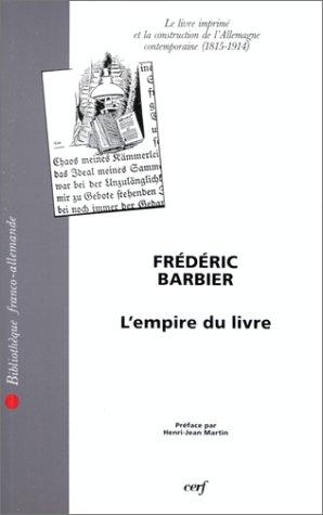 L'EMPIRE DU LIVRE. Le livre imprimé et la construction de l'Allemagne contemporaine (1815-1914)