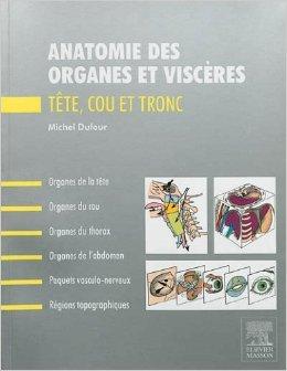 Anatomie des organes et viscères: Tête, cou et tronc de Michel Dufour ( 4 septembre 2013 )