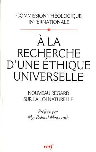 A la recherche d'une éthique universelle : Nouveau regard sur la loi naturelle, Suivi de Pour lire le document