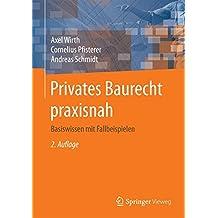 Privates Baurecht praxisnah: Basiswissen mit Fallbeispielen