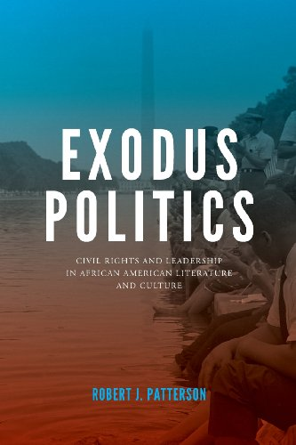 Exodus Politics: Civil Rights and Leadership in African American Literature and Culture (American Literatures Initiative)