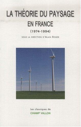 La théorie du paysage en France : (1974-1994) par Alain Roger, Collectif