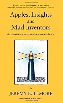 Apples, Insights and Mad Inventors: An Entertaining Analysis of Modern Marketing von [Bullmore, Jeremy]