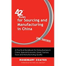 42 Rules for Sourcing and Manufacturing in China (2nd Edition): A Practical Handbook for Doing Business in China, Special Economic Zones, Factory Tours and Manufacturing Quality by Rosemary Coates (2013-07-19)