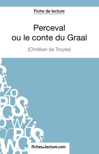 Perceval ou le conte du Graal de Chrtien de Troyes (Fiche de lecture): Analyse Complte De L'oeuvre