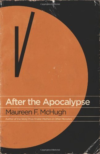 After the Apocalypse: Stories by McHugh, Maureen F. (11/8/2011)