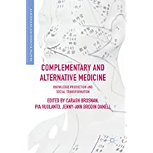 Complementary and Alternative Medicine: Knowledge Production and Social Transformation (Health, Technology and Society)