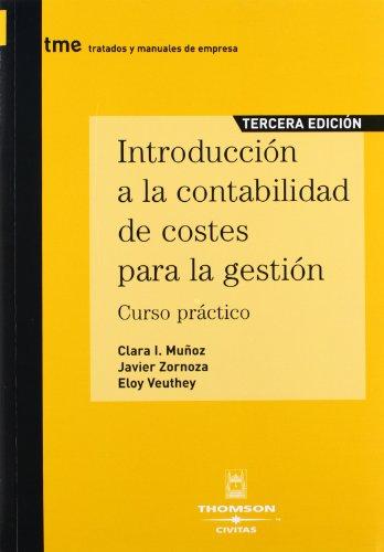 Introducción a la contabilidad de costes para la gestión : curso práctico por Clara Isabel Muñoz Colomina, Eloy Veuthey Martínez, Javier Zornoza Boy