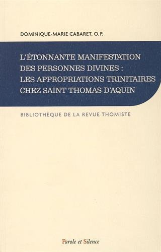L'étonnante manifestation des personnes divines : les appropriation trinitaires chez Saint Thomas d'Aquin : Histoire de la doctrine et synthèse théologique