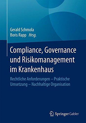 Compliance, Governance und Risikomanagement im Krankenhaus: Rechtliche Anforderungen – Praktische Umsetzung – Nachhaltige Organisation